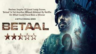 Review: 'Betaal' Is Yet Another Missed Attempt By Netflix On What Could Have Been a Winner Inspite Of Good Jump Scares