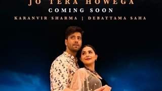 Jo Tera Howega poster out: Karanvir Sharma and Debattama Saha look dreamy
