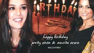 Happy Birthday Preity Zinta & Amrita Arora!