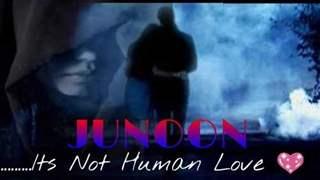 JUNOON : IT'S NOT HUMAN LOVE