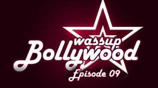 Wassup Bollywood - Episode 09