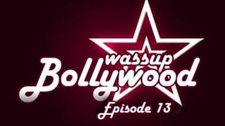 Wassup Bollywood - Episode 13