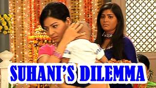 Find out what has left Suhani in dilemma