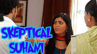 Find out why is Suhani so skeptical?