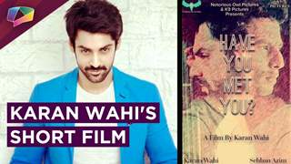 Karan Wahi And Sehban Azim's Upcoming Short Film | Have You Met You | Interview