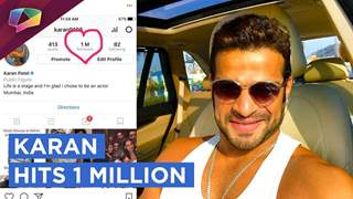 Karan Patel Hits 1 Million And Thanks His Fans | India Forums