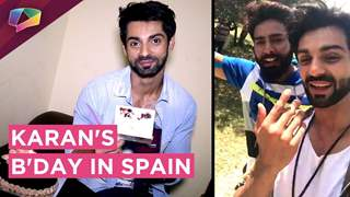 Karan Wahi's Special Message On His Birthday From Spain | EXCLUSIVE | India Forums