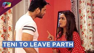 Teni Decides To Leave Parth | Parth In A MAJOR FIX | Dil Se Dil Tak | Colors Tv