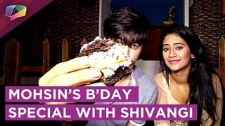 Mohsin Khan Aka Kartik Celebrates His Birthday With Shivangi Joshi Aka Naira | Exclusive