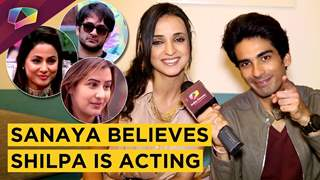 Sanaya Irani Believes Shilpa Shinde Is ACTING | Mohit Sehgal Thinks Sanaya Is Like Hina | BB 11