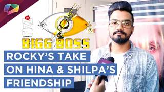 Hina Khan's BFF Rocky Talks About Hina & Shilpa Shinde's Friendship | Bigg Boss 11 | Colors