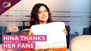 Hina Khan Receives Gifts From Her Fans | Thank You Message For Fans | Exclusive