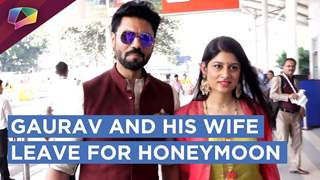 Gaurav Chopra And His Wife Nitisha Leave For Their Honeymoon