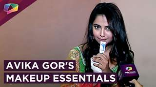 Avika Gor Shares Her Makeup Essentials with India Forums|Exclusive