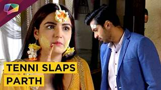 Parth Gets Slapped By Tenni|Dil Se Dil Tak