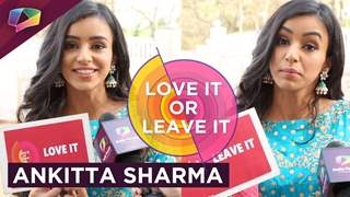 Ankitta Sharma Takes Up The Love It Or Leave It Segment | Exclusive