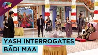 Yash Asked To Leave The House? | Interrogates Badi Maa | Aapke Aa Jaane Se