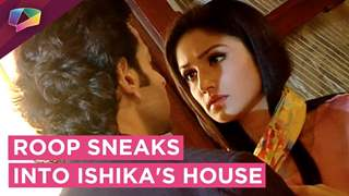 Roop Sneaks Into Ishika's Home And Gets Caught | Roop Mard Ka Naya Swaroop