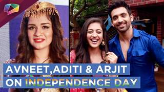 Avneet Kaur, Aditi Sharma And Arjit Taneja Give A Special Message On Independence Day