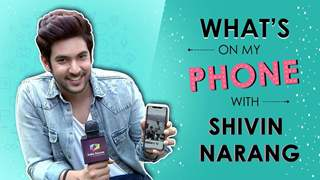What's On My Phone With Shivin Narang | Phone Secrets Revealed | Exclusive