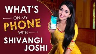 What's On My Phone With Shivangi Joshi | Exclusive | Phone Secrets Revealed