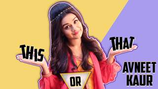 This Or That With Avneet Kaur | Exclusive | India Forums