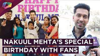 Nakuul Mehta's Special Birthday Celebration & Fan Meet | Exclusive