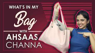 What's In My Bag With Ahsaas Channa | Bag Secrets Revealed | Exclusive