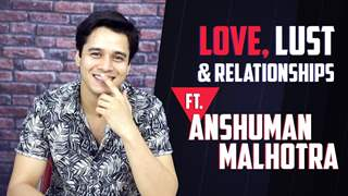 Anshuman Malhotra: Love, Lust & Relationships Secrets Revealed | India Forums