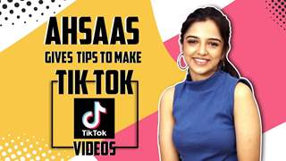 Ahsaas Channa Gives Tips To Make Fun And Unique Tik Tok Videos | India Forums