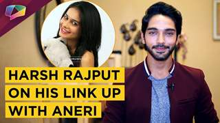 Harsh Rajput Talks About His Link Up With Aneri Vajani, Nazar & More | India Forums