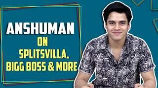 Anshuman Malhotra Talks About Being On Bigg Boss, Splitsvilla, Break Up With Roshni & More