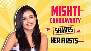 Mishti Chakravarty Shares Her Firsts | India Forums