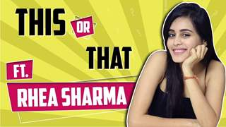 Rhea Sharma Plays This Or That | India Forums