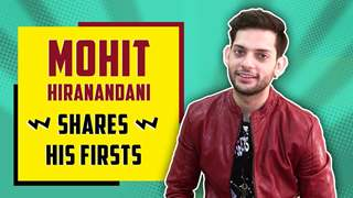 Mohit Hiranandani Shares His Firsts | First Audition, Kiss & Much More | Patiala Babes
