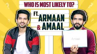 Who Is Most Likely To? Ft. Armaan Malik & Amaal Malik | India Forums
