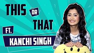 Kanchi Singh Plays This Or That | India Forums