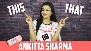 Ankitta Sharma Plays This Or That With India Forums | Exclusive