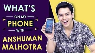 Anshuman Malhotra: What's On My Phone   Phone Secrets Revealed   India Forums