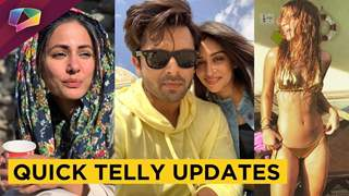 Dipika & Shoaib's Vacation | Hina's Film | Benafsha To Haters | Telly Updates