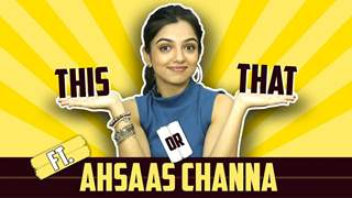 Ahsaas Channa Plays This Or That | India Forums