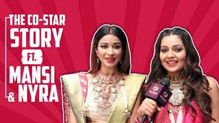 Mansi Srivastava And Nyra Banerjee's Co-Star Story | Secrets Revealed | India Forums