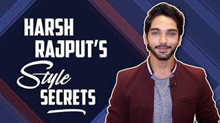 Harsh Rajput Shares His Style Secrets | India Forums