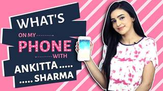 Ankitta Sharma: What's On My Phone | Phone Secrets Revealed