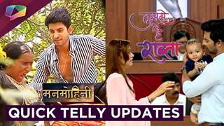 Manmohini And Tujhse Hai Raabta Quick Updates