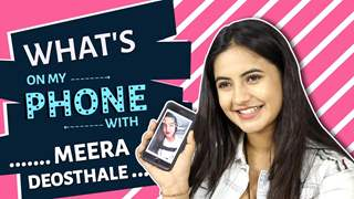 What's On My Phone With Meera Deosthale | Phone Secrets Revealed