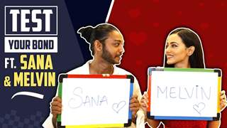 Test Your Bond Ft. Sana Khan And Melvin Louis