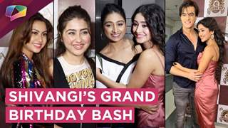 Shivangi Joshi Hosts A Grand Birthday Bash | Yeh Rishta Cast | Reem, Ashnoor, Aditi & More
