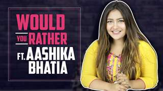 Would You Rather Ft. Aashika Bhatia