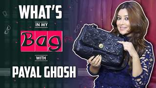 What's In My Bag With Payal Ghosh | Bag Secrets